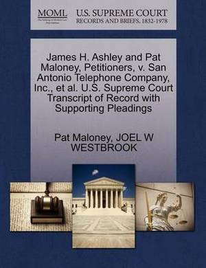 James H. Ashley and Pat Maloney, Petitioners, V. San Antonio Telephone Company, Inc., et al. U.S. Supreme Court Transcript of Record with Supporting Pleadings
