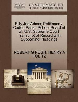 Billy Joe Adcox, Petitioner V. Caddo Parish School Board et al. U.S. Supreme Court Transcript of Record with Supporting Pleadings