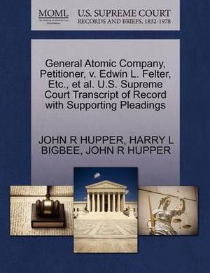 General Atomic Company, Petitioner, V. Edwin L. Felter, Etc., et al. U.S. Supreme Court Transcript of Record with Supporting Pleadings