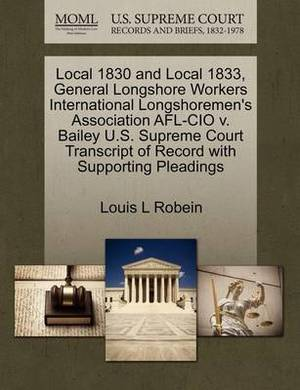 Local 1830 and Local 1833, General Longshore Workers International Longshoremen's Association AFL-CIO V. Bailey U.S. Supreme Court Transcript of Record with Supporting Pleadings