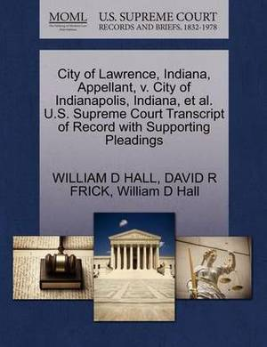 City of Lawrence, Indiana, Appellant, V. City of Indianapolis, Indiana, et al. U.S. Supreme Court Transcript of Record with Supporting Pleadings