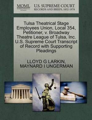 Tulsa Theatrical Stage Employees Union, Local 354, Petitioner, V. Broadway Theatre League of Tulsa, Inc. U.S. Supreme Court Transcript of Record with Supporting Pleadings