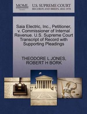Saia Electric, Inc., Petitioner, V. Commissioner of Internal Revenue. U.S. Supreme Court Transcript of Record with Supporting Pleadings