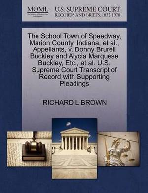 The School Town of Speedway, Marion County, Indiana, et al., Appellants, V. Donny Brurell Buckley and Alycia Marquese Buckley, Etc., et al. U.S. Supreme Court Transcript of Record with Supporting Pleadings