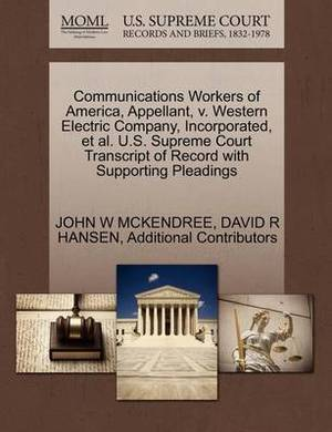 Communications Workers of America, Appellant, V. Western Electric Company, Incorporated, et al. U.S. Supreme Court Transcript of Record with Supporting Pleadings