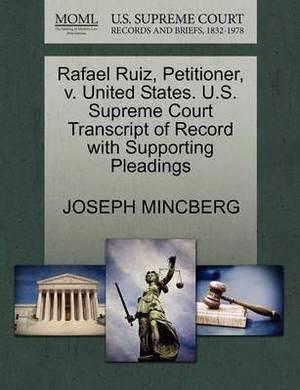 Rafael Ruiz, Petitioner, V. United States. U.S. Supreme Court Transcript of Record with Supporting Pleadings