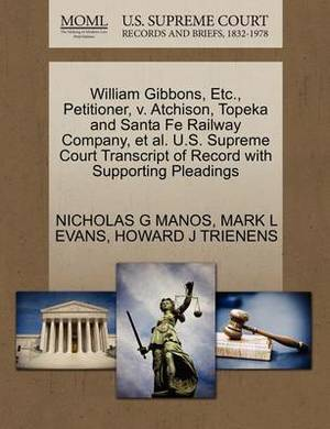 William Gibbons, Etc., Petitioner, V. Atchison, Topeka and Santa Fe Railway Company, et al. U.S. Supreme Court Transcript of Record with Supporting Pleadings
