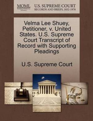 Velma Lee Shuey, Petitioner, V. United States. U.S. Supreme Court Transcript of Record with Supporting Pleadings