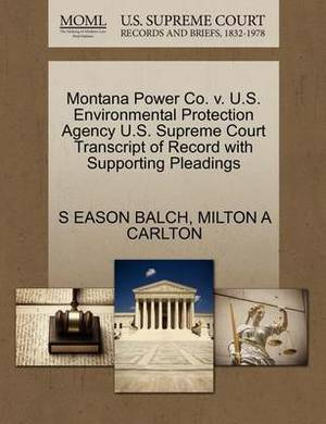 Montana Power Co. V. U.S. Environmental Protection Agency U.S. Supreme Court Transcript of Record with Supporting Pleadings