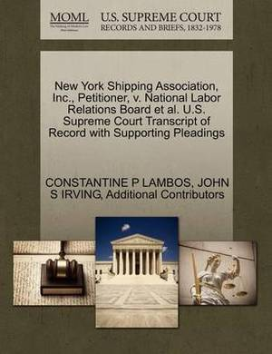 New York Shipping Association, Inc., Petitioner, V. National Labor Relations Board et al. U.S. Supreme Court Transcript of Record with Supporting Pleadings