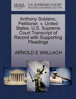 Anthony Soldano, Petitioner, V. United States. U.S. Supreme Court Transcript of Record with Supporting Pleadings