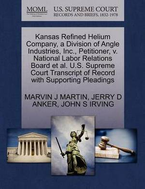 Kansas Refined Helium Company, a Division of Angle Industries, Inc., Petitioner, V. National Labor Relations Board et al. U.S. Supreme Court Transcript of Record with Supporting Pleadings