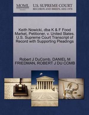 Keith Nowicki, DBA K & F Food Market, Petitioner, V. United States. U.S. Supreme Court Transcript of Record with Supporting Pleadings