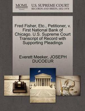 Fred Fisher, Etc., Petitioner, V. First National Bank of Chicago. U.S. Supreme Court Transcript of Record with Supporting Pleadings