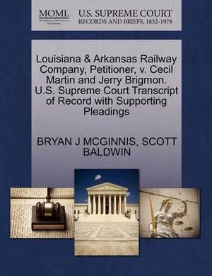 Louisiana & Arkansas Railway Company, Petitioner, V. Cecil Martin and Jerry Brigmon. U.S. Supreme Court Transcript of Record with Supporting Pleadings