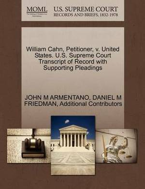 William Cahn, Petitioner, V. United States. U.S. Supreme Court Transcript of Record with Supporting Pleadings