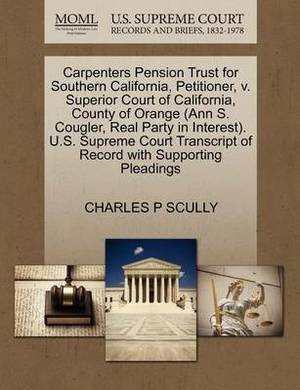 Carpenters Pension Trust for Southern California, Petitioner, V. Superior Court of California, County of Orange (Ann S. Cougler, Real Party in Interest). U.S. Supreme Court Transcript of Record with Supporting Pleadings