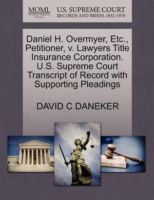 Daniel H. Overmyer, Etc., Petitioner, V. Lawyers Title Insurance Corporation. U.S. Supreme Court Transcript of Record with Supporting Pleadings