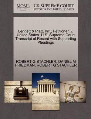 Leggett & Platt, Inc., Petitioner, V. United States. U.S. Supreme Court Transcript of Record with Supporting Pleadings