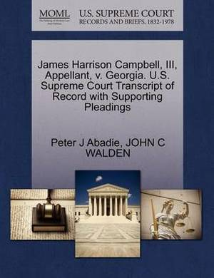 James Harrison Campbell, III, Appellant, V. Georgia. U.S. Supreme Court Transcript of Record with Supporting Pleadings