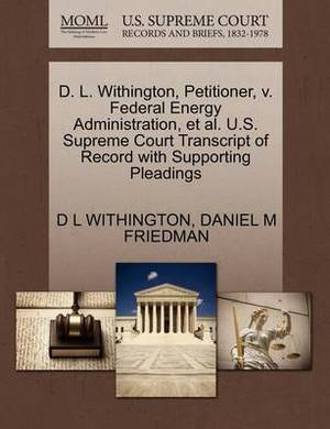 D. L. Withington, Petitioner, V. Federal Energy Administration, et al. U.S. Supreme Court Transcript of Record with Supporting Pleadings