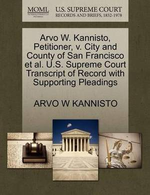 Arvo W. Kannisto, Petitioner, V. City and County of San Francisco et al. U.S. Supreme Court Transcript of Record with Supporting Pleadings