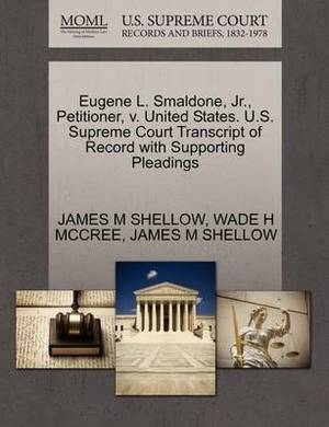 Eugene L. Smaldone, JR., Petitioner, V. United States. U.S. Supreme Court Transcript of Record with Supporting Pleadings