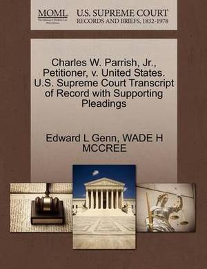 Charles W. Parrish, JR., Petitioner, V. United States. U.S. Supreme Court Transcript of Record with Supporting Pleadings