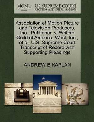 Association of Motion Picture and Television Producers, Inc., Petitioner, V. Writers Guild of America, West, Inc., et al. U.S. Supreme Court Transcript of Record with Supporting Pleadings