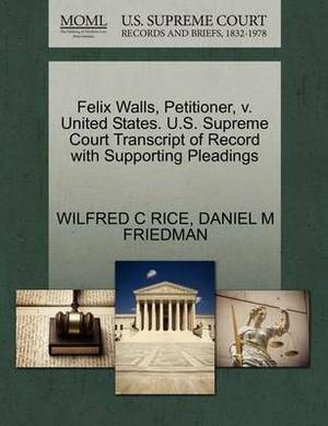 Felix Walls, Petitioner, V. United States. U.S. Supreme Court Transcript of Record with Supporting Pleadings