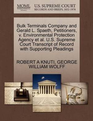 Bulk Terminals Company and Gerald L. Spaeth, Petitioners, V. Environmental Protection Agency et al. U.S. Supreme Court Transcript of Record with Supporting Pleadings
