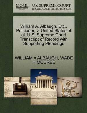 William A. Albaugh, Etc., Petitioner, V. United States et al. U.S. Supreme Court Transcript of Record with Supporting Pleadings