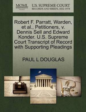 Robert F. Parratt, Warden, et al., Petitioners, V. Dennis Sell and Edward Konder. U.S. Supreme Court Transcript of Record with Supporting Pleadings