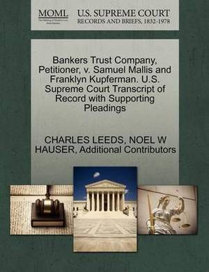 Bankers Trust Company, Petitioner, V. Samuel Mallis and Franklyn Kupferman. U.S. Supreme Court Transcript of Record with Supporting Pleadings