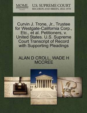 Curvin J. Trone, JR., Trustee for Westgate-California Corp., Etc., et al. Petitioners, V. United States. U.S. Supreme Court Transcript of Record with Supporting Pleadings