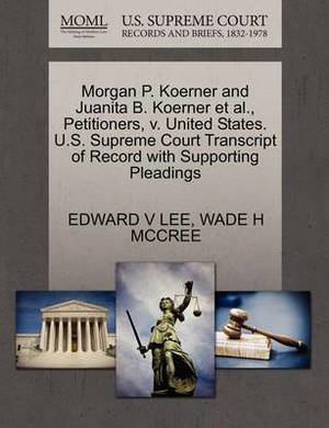 Morgan P. Koerner and Juanita B. Koerner et al., Petitioners, V. United States. U.S. Supreme Court Transcript of Record with Supporting Pleadings