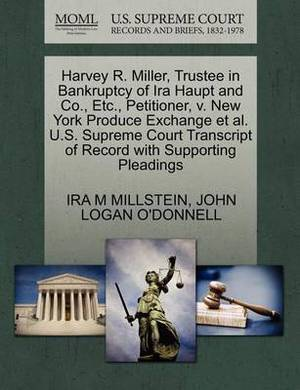 Harvey R. Miller, Trustee in Bankruptcy of IRA Haupt and Co., Etc., Petitioner, V. New York Produce Exchange et al. U.S. Supreme Court Transcript of Record with Supporting Pleadings