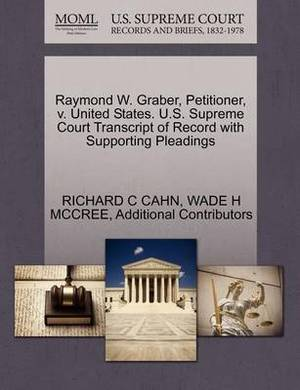Raymond W. Graber, Petitioner, V. United States. U.S. Supreme Court Transcript of Record with Supporting Pleadings