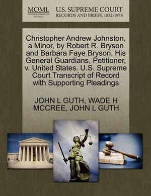 Christopher Andrew Johnston, a Minor, by Robert R. Bryson and Barbara Faye Bryson, His General Guardians, Petitioner, V. United States. U.S. Supreme Court Transcript of Record with Supporting Pleadings
