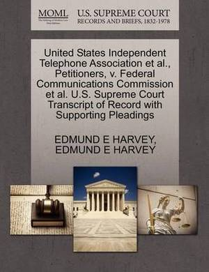 United States Independent Telephone Association et al., Petitioners, V. Federal Communications Commission et al. U.S. Supreme Court Transcript of Record with Supporting Pleadings