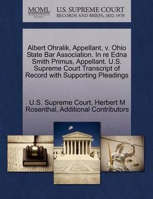 Albert Ohralik, Appellant, V. Ohio State Bar Association. in Re Edna Smith Primus, Appellant. U.S. Supreme Court Transcript of Record with Supporting Pleadings