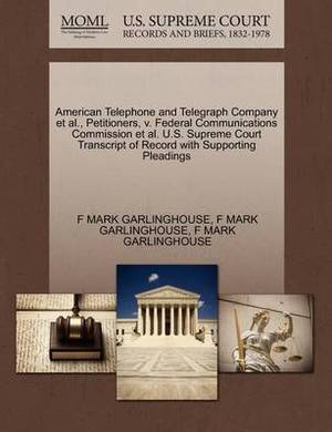American Telephone and Telegraph Company et al., Petitioners, V. Federal Communications Commission et al. U.S. Supreme Court Transcript of Record with Supporting Pleadings