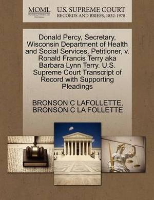 Donald Percy, Secretary, Wisconsin Department of Health and Social Services, Petitioner, V. Ronald Francis Terry Aka Barbara Lynn Terry. U.S. Supreme Court Transcript of Record with Supporting Pleadings