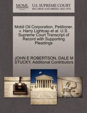 Mobil Oil Corporation, Petitioner, V. Harry Lightcap et al. U.S. Supreme Court Transcript of Record with Supporting Pleadings