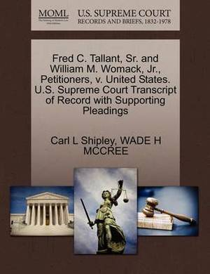 Fred C. Tallant, Sr. and William M. Womack, JR., Petitioners, V. United States. U.S. Supreme Court Transcript of Record with Supporting Pleadings