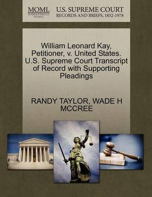 William Leonard Kay, Petitioner, V. United States. U.S. Supreme Court Transcript of Record with Supporting Pleadings