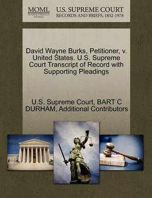 David Wayne Burks, Petitioner, V. United States. U.S. Supreme Court Transcript of Record with Supporting Pleadings
