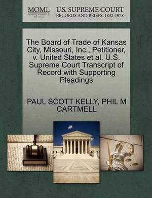 The Board of Trade of Kansas City, Missouri, Inc., Petitioner, V. United States et al. U.S. Supreme Court Transcript of Record with Supporting Pleadings