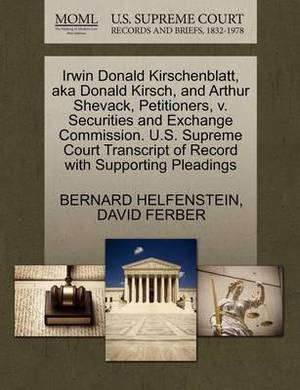 Irwin Donald Kirschenblatt, Aka Donald Kirsch, and Arthur Shevack, Petitioners, V. Securities and Exchange Commission. U.S. Supreme Court Transcript of Record with Supporting Pleadings