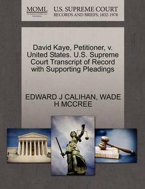 David Kaye, Petitioner, V. United States. U.S. Supreme Court Transcript of Record with Supporting Pleadings